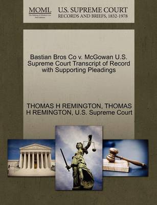 Bastian Bros Co V. McGowan U.S. Supreme Court Transcript of Record with Supporting Pleadings by Thomas H Remington