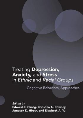Treating Depression, Anxiety, and Stress in Ethnic and Racial Groups by Edward C. Chang
