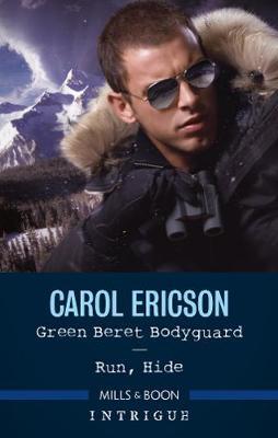 Green Beret Bodyguard/Run, Hide by Carol Ericson