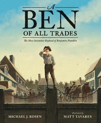 A Ben of All Trades: The Most Inventive Boyhood of Benjamin Franklin by Michael J. Rosen
