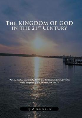 The Kingdom of God in the 21st Century by Ty Allen Ed D