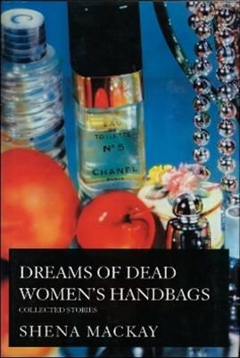 Dreams of Dead Womens' Handbags by Shena Mackay