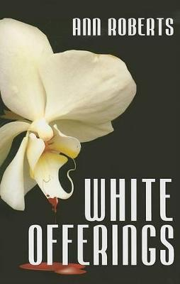 White Offerings by Ann Roberts