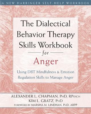 The Dialectical Behavior Therapy Skills Workbook for Anger by Alexander L. Chapman