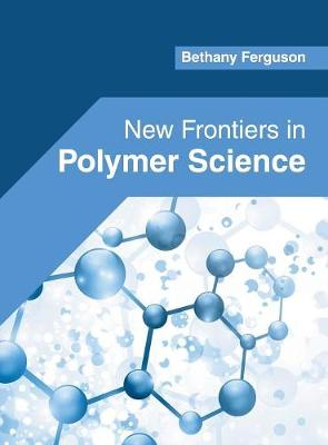 New Frontiers in Polymer Science by Bethany Ferguson