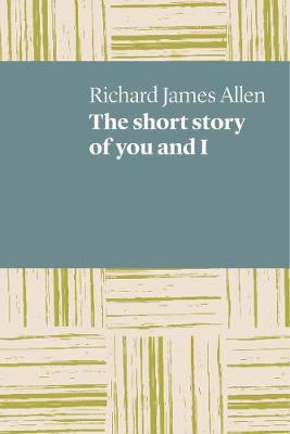 The short story of you and I by Richard James Allen