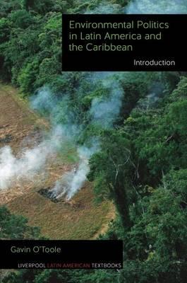 Environmental Politics in Latin America and the Caribbean Environmental Politics in Latin America and the Caribbean volume 1 Volume 1 by Gavin O'Toole