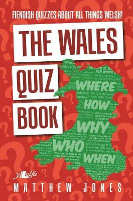 Wales Quiz Book, The - Fiendish Quizzes About All Things Welsh! by Matthew Jones