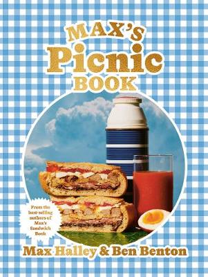 Max's Picnic Book: An Ode to the Art of Eating Outdoors, From the Authors of Max's Sandwich Book by Max Halley