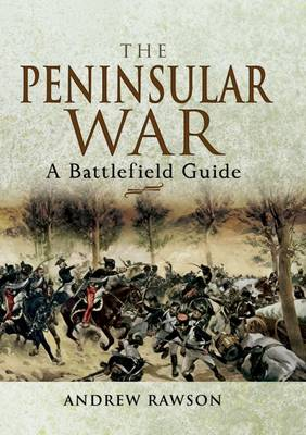 The Peninsular War: A Battlefield Guide by Andrew Rawson