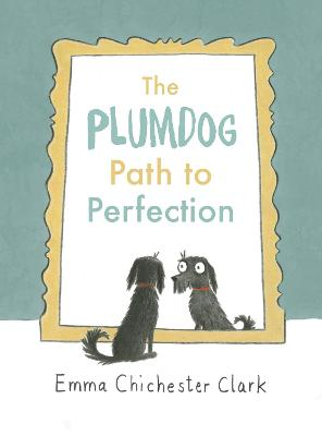 The Plumdog Path to Perfection by Emma Chichester Clark
