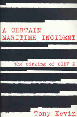 Certain Maritime Incident: The Sinking of SIEV X by Tony Kevin