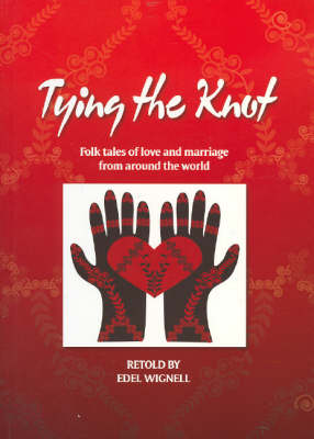 Tying the Knot: Folk Tales of Love and Marriage from Around the World by Edel Wignell