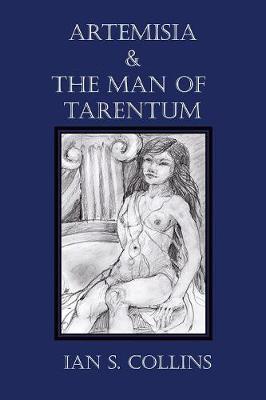 Artemisia & the Man of Tarentum by Ian S. Collins