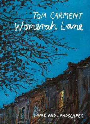 Womerah Lane: Lives and Landscapes by Tom Carment