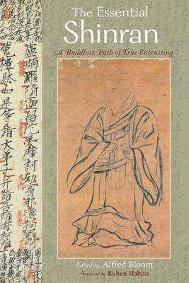 The Essential Teachings of Shinran by Alfred Bloom