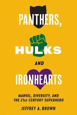Panthers, Hulks and Ironhearts: Marvel, Diversity and the 21st Century Superhero by Jeffrey A. Brown