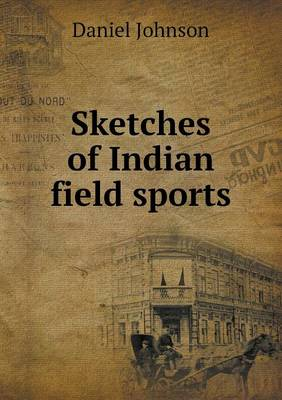 Sketches of Indian Field Sports by Daniel Johnson