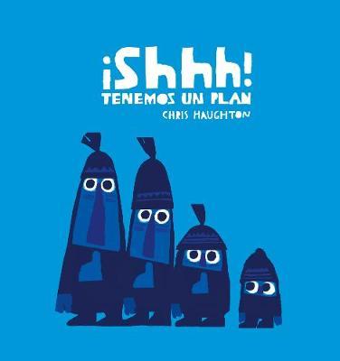 !Shhh! Tenemos un plan (Junior Library Guild Selection) by Chris Haughton