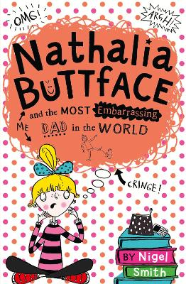 Nathalia Buttface and the Most Embarrassing Dad in the World by Nigel Smith