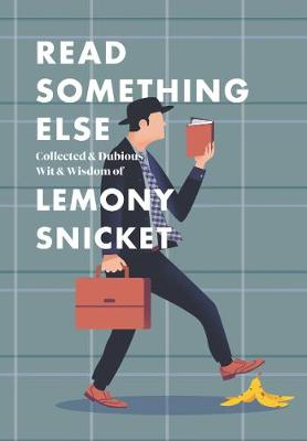 Read Something Else: Collected & Dubious Wit & Wisdom of Lemony Snicket book