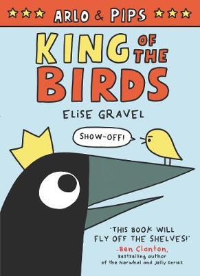 Arlo & Pips: King of the Birds by Elise Gravel
