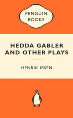 Hedda Gabler and Other Plays by Henrik Ibsen