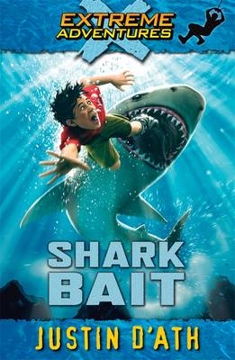Shark Bait: Extreme Adventures by Justin D'Ath