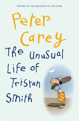 The Unusual Life Of Tristan Smith by Peter Carey