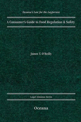 A Consumer's Guide to Food Regulation and Safety by James O'Reilly