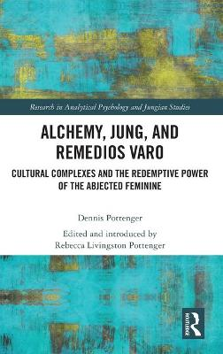 Alchemy, Jung, and Remedios Varo: Cultural Complexes and the Redemptive Power of the Abjected Feminine book