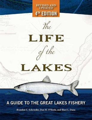 The Life of the Lakes: A Guide to the Great Lakes Fishery by Brandon C. Schroeder