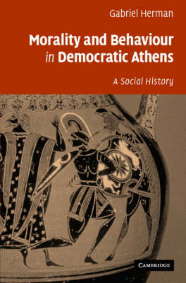Morality and Behaviour in Democratic Athens book
