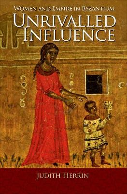 Unrivalled Influence by Judith Herrin