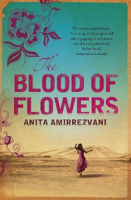 Blood Of Flowers by Anita Amirrezvani