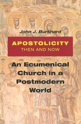 Apostolicity Then and Now by John Burkhard, OFM Conv.
