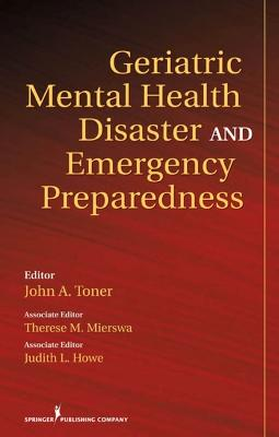 Geriatric Mental Health Disaster and Emergency Preparedness by John A. Toner