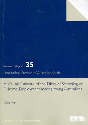 'causal' Estimate of the Effect of Schooling on Full-time Employment Amoung Young Australians by Christopher Ryan