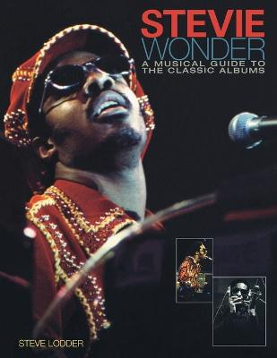 Stevie Wonder: A Musical Guide to the Classic Albums by Steve Lodder