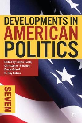 Developments in American Politics 7 by Gillian Peele