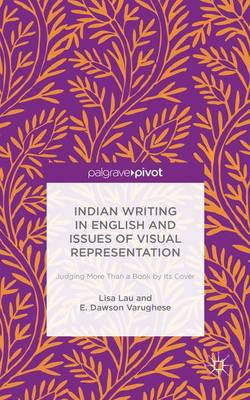 Indian Writing in English and Issues of Visual Representation by Lisa Lau
