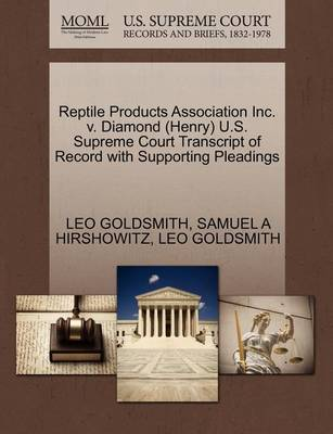 Reptile Products Association Inc. V. Diamond (Henry) U.S. Supreme Court Transcript of Record with Supporting Pleadings by Leo Goldsmith