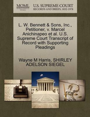 L. W. Bennett & Sons, Inc., Petitioner, V. Marcel Anichinapeo Et Al. U.S. Supreme Court Transcript of Record with Supporting Pleadings by Wayne M Harris