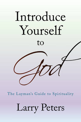 Introduce Yourself to God by Larry Peters