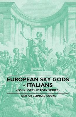 European Sky Gods - Italians (Folklore History Series) by Arthur Bernard Cooke