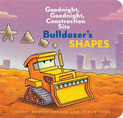 Bulldozer's Shapes: Goodnight, Goodnight, Construction Site by Ethan Long