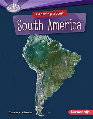 Learning about South America by Thomas K Adamson