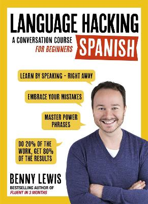 LANGUAGE HACKING SPANISH (Learn How to Speak Spanish - Right Away): A Conversation Course for Beginners by Benny Lewis