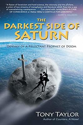 The Darkest Side of Saturn: Odyssey of a Reluctant Prophet of Doom by Tony Taylor