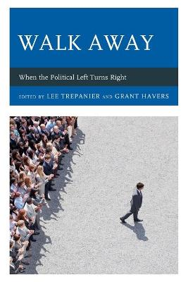 Walk Away: When the Political Left Turns Right book